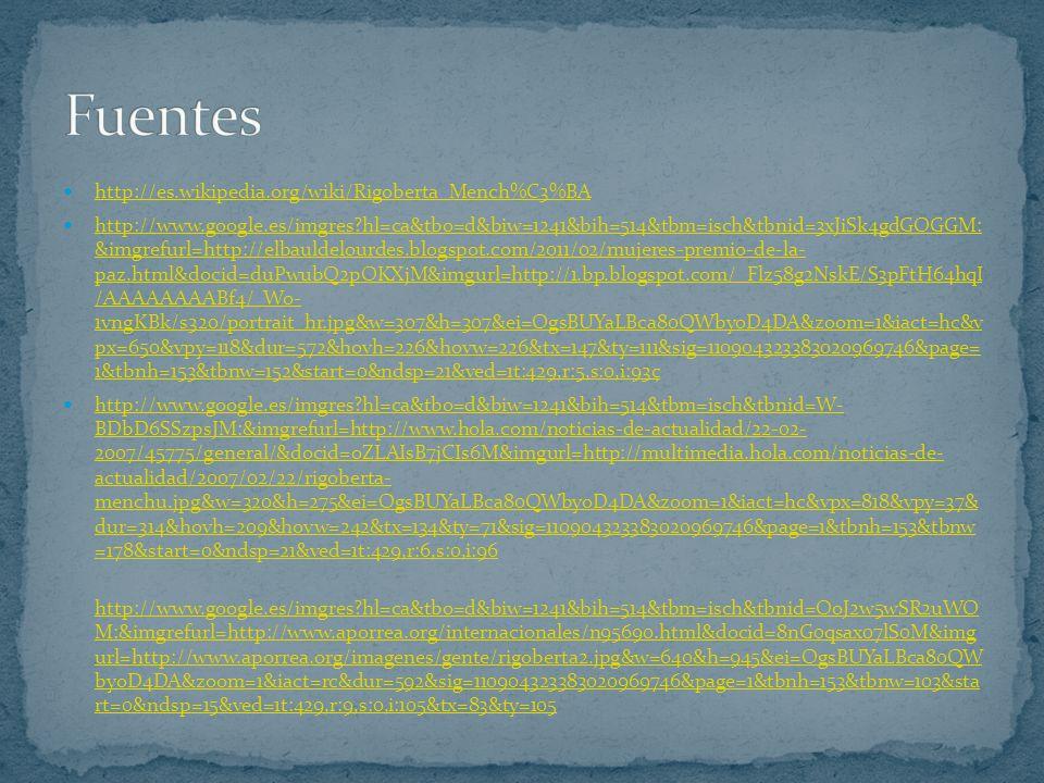 http://es.wikipedia.org/wiki/Rigoberta_Mench%C3%BA http://www.google.es/imgres?hl=ca&tbo=d&biw=1241&bih=514&tbm=isch&tbnid=3xJiSk4gdGOGGM: &imgrefurl=