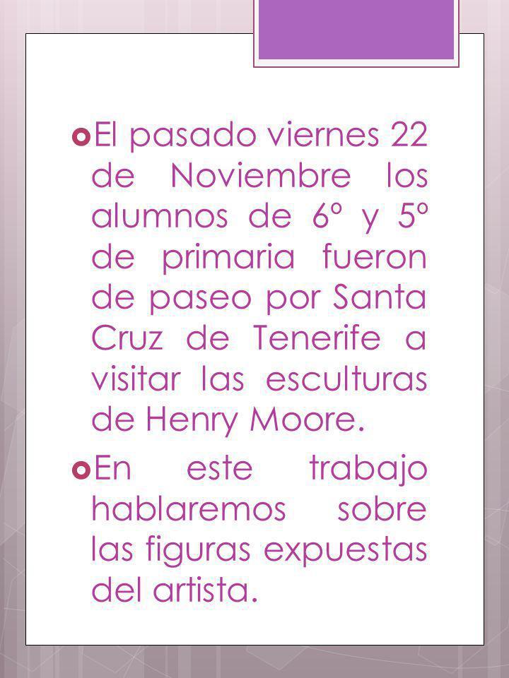El pasado viernes 22 de Noviembre los alumnos de 6º y 5º de primaria fueron de paseo por Santa Cruz de Tenerife a visitar las esculturas de Henry Moor