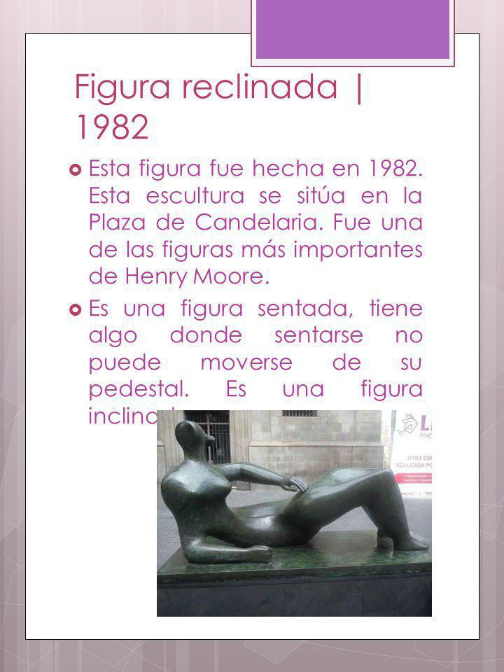 Figura reclinada | 1982 Esta figura fue hecha en 1982. Esta escultura se sitúa en la Plaza de Candelaria. Fue una de las figuras más importantes de He