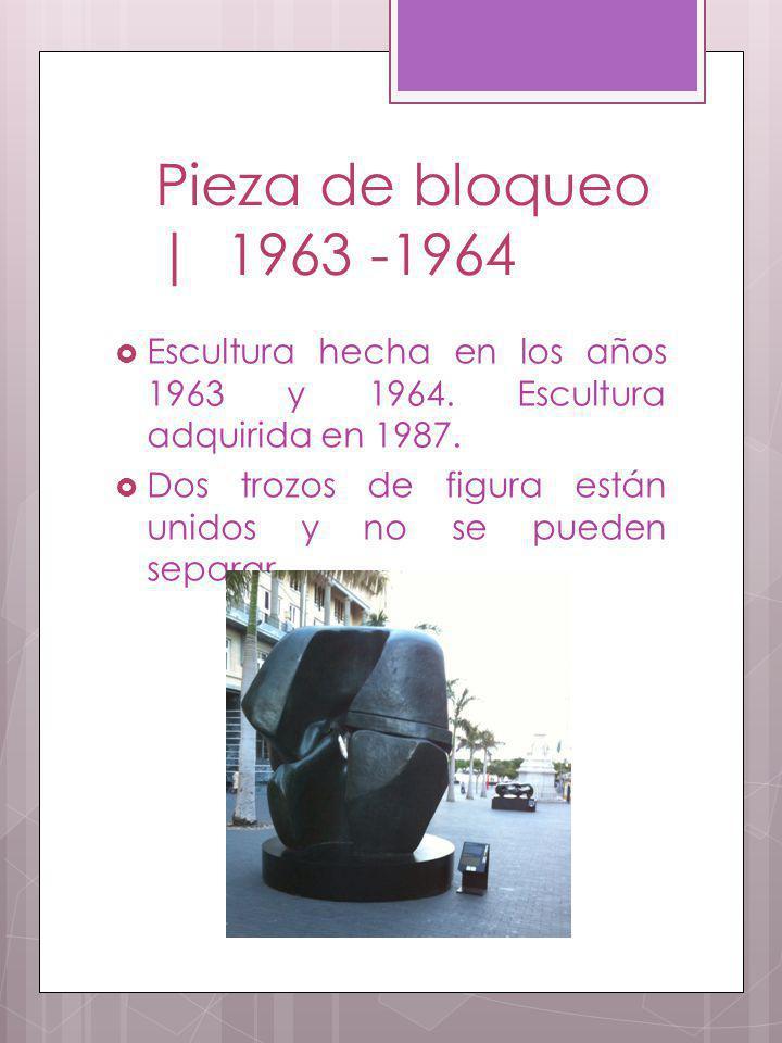 Pieza de bloqueo | 1963 -1964 Escultura hecha en los años 1963 y 1964. Escultura adquirida en 1987. Dos trozos de figura están unidos y no se pueden s