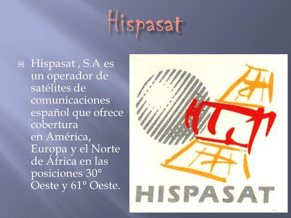 Hispasat, S.A es un operador de satélites de comunicaciones español que ofrece cobertura en América, Europa y el Norte de África en las posiciones 30°
