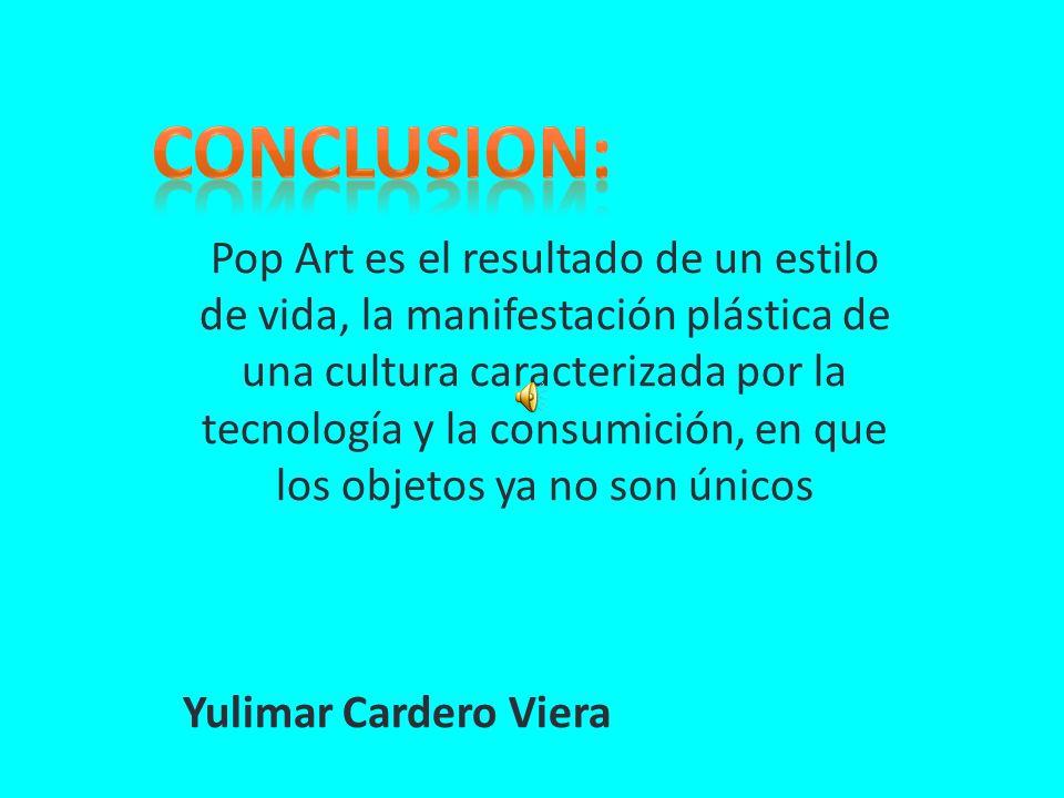 Pop Art es el resultado de un estilo de vida, la manifestación plástica de una cultura caracterizada por la tecnología y la consumición, en que los ob