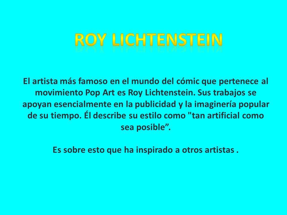 El artista más famoso en el mundo del cómic que pertenece al movimiento Pop Art es Roy Lichtenstein. Sus trabajos se apoyan esencialmente en la public