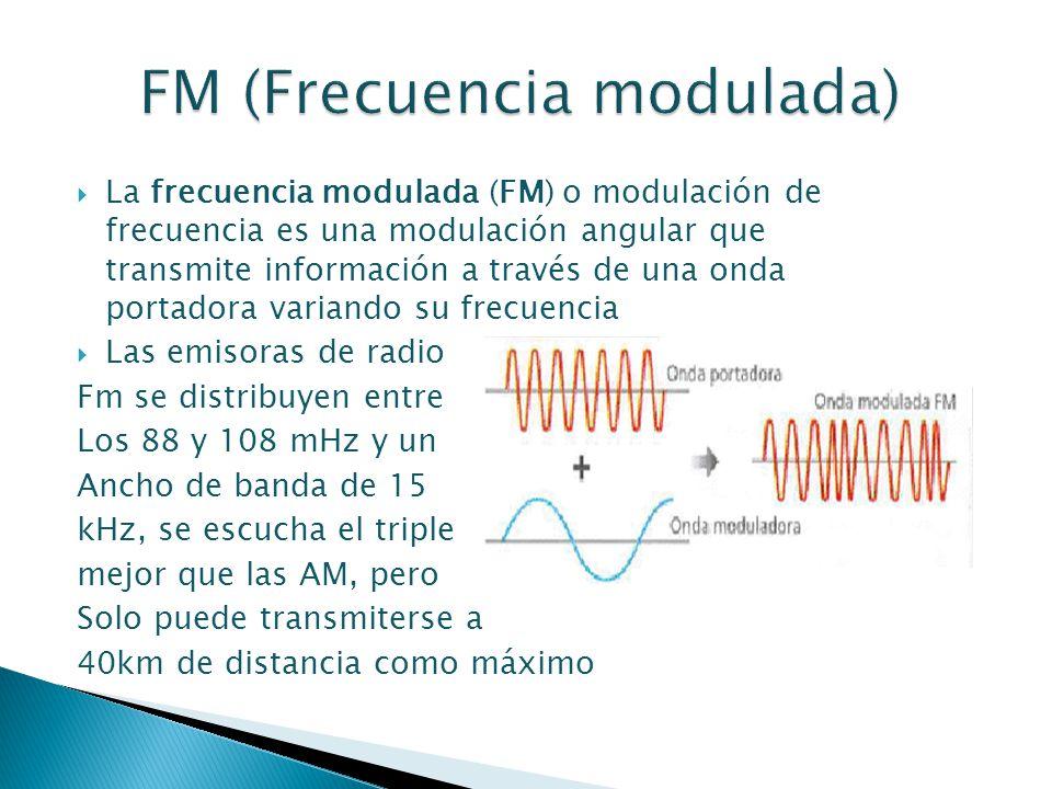 La frecuencia modulada (FM) o modulación de frecuencia es una modulación angular que transmite información a través de una onda portadora variando su