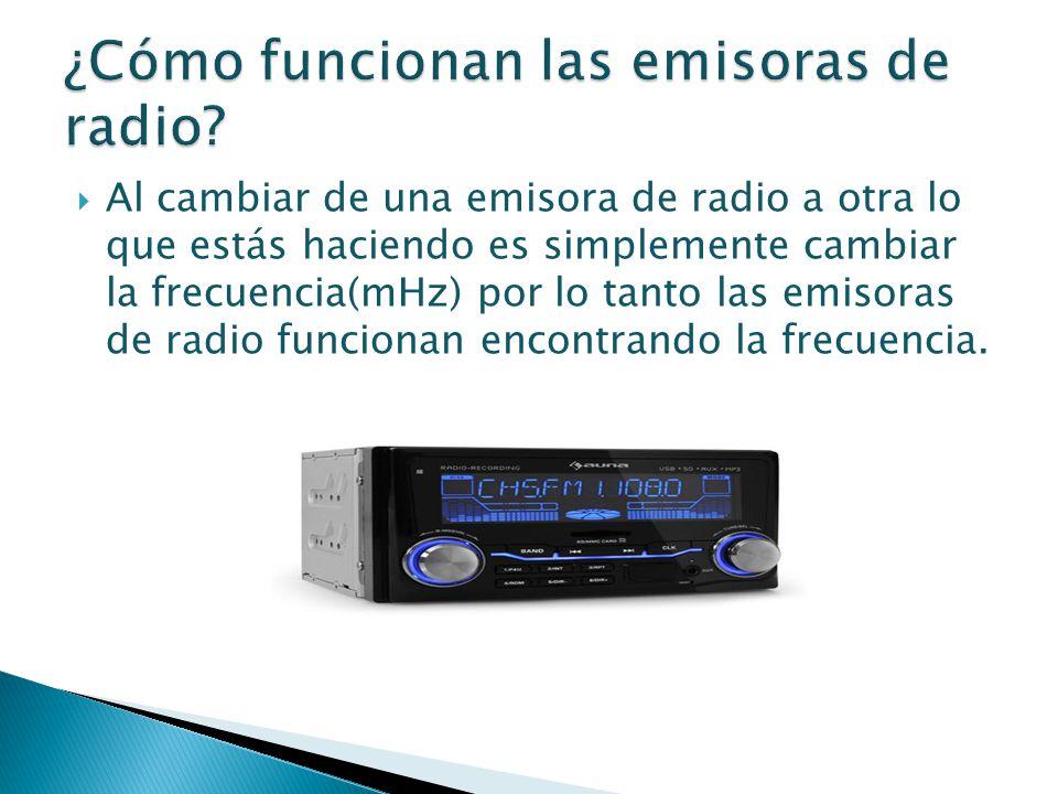 Al cambiar de una emisora de radio a otra lo que estás haciendo es simplemente cambiar la frecuencia(mHz) por lo tanto las emisoras de radio funcionan