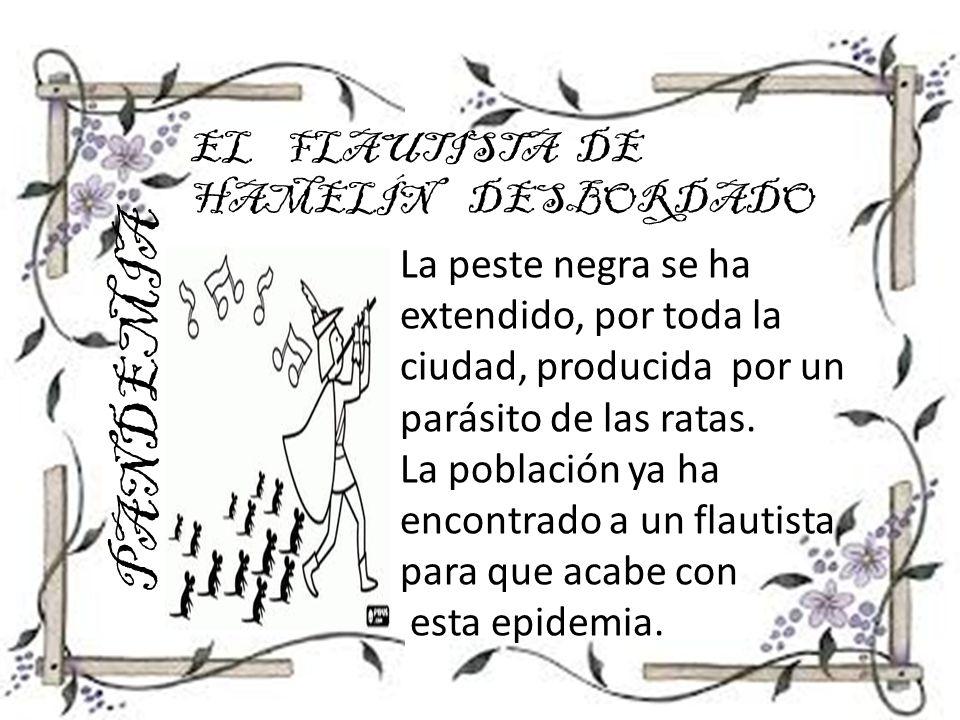 PANDEMIA EL FLAUTISTA DE HAMELÍN DESBORDADO La peste negra se ha extendido, por toda la ciudad, producida por un parásito de las ratas. La población y