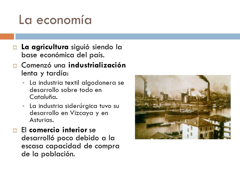 La economía La agricultura siguió siendo la base económica del país. Comenzó una industrialización lenta y tardía: La industria textil algodonera se d