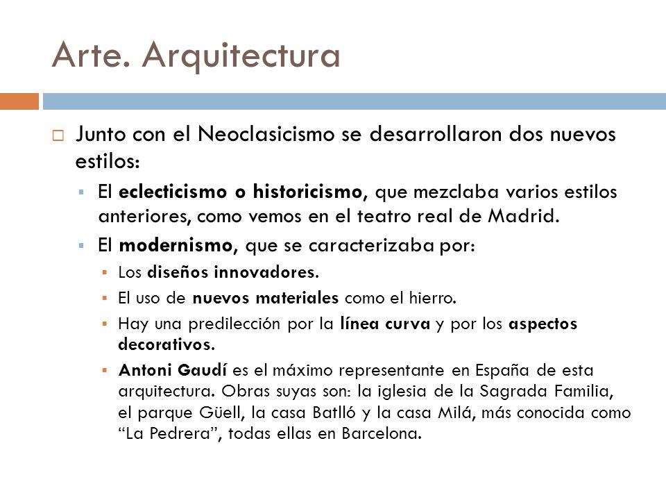 Arte. Arquitectura Junto con el Neoclasicismo se desarrollaron dos nuevos estilos: El eclecticismo o historicismo, que mezclaba varios estilos anterio
