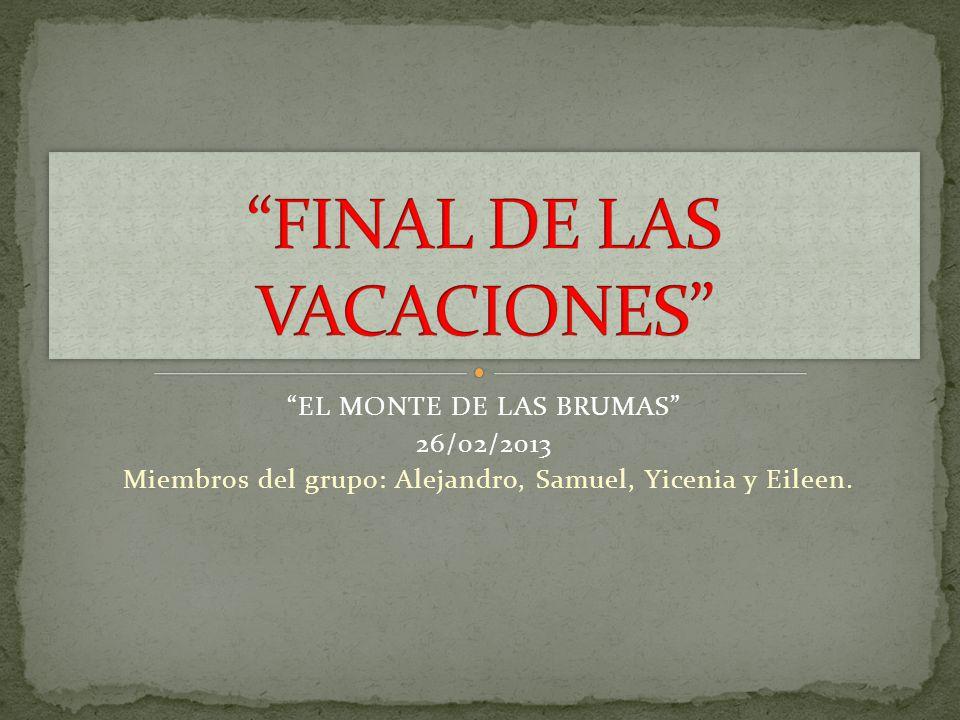 EL MONTE DE LAS BRUMAS 26/02/2013 Miembros del grupo: Alejandro, Samuel, Yicenia y Eileen.