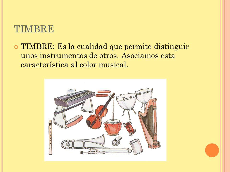 TIMBRE Cada instrumento tiene un timbre característico: PIENSA : ¿de qué material está hecho cada uno de ellos.