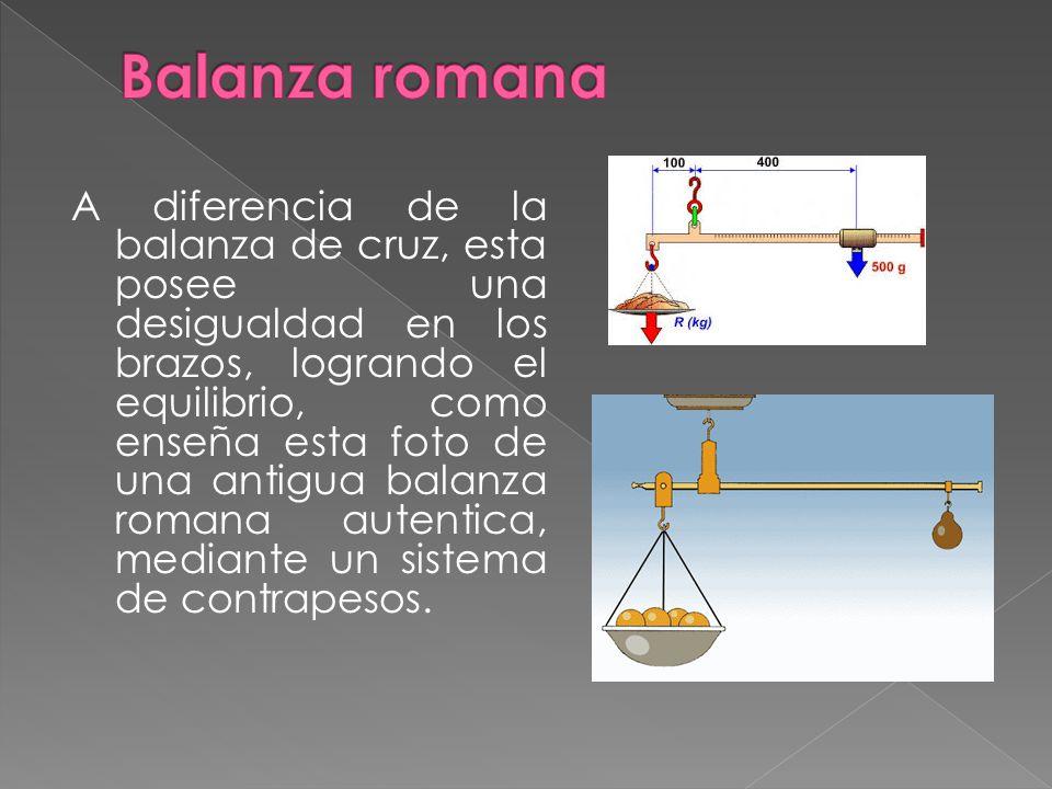 A diferencia de la balanza de cruz, esta posee una desigualdad en los brazos, logrando el equilibrio, como enseña esta foto de una antigua balanza rom