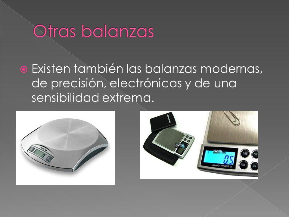 Existen también las balanzas modernas, de precisión, electrónicas y de una sensibilidad extrema.