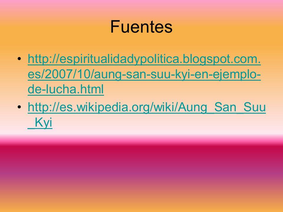 Fuentes http://espiritualidadypolitica.blogspot.com. es/2007/10/aung-san-suu-kyi-en-ejemplo- de-lucha.htmlhttp://espiritualidadypolitica.blogspot.com.
