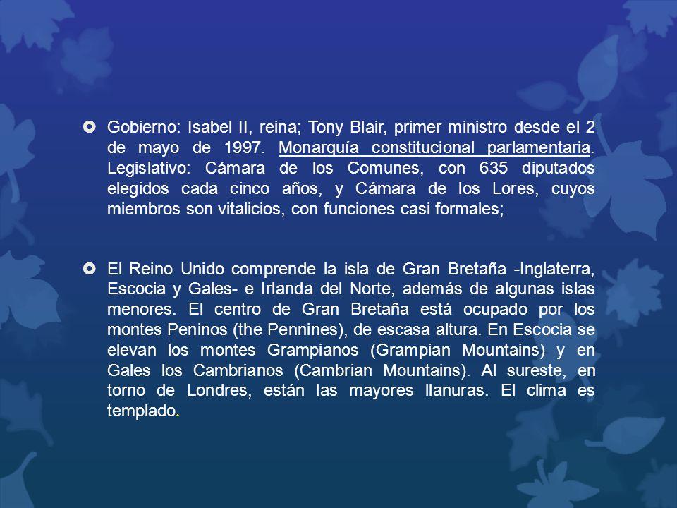 Gobierno: Isabel II, reina; Tony Blair, primer ministro desde el 2 de mayo de 1997. Monarquía constitucional parlamentaria. Legislativo: Cámara de los