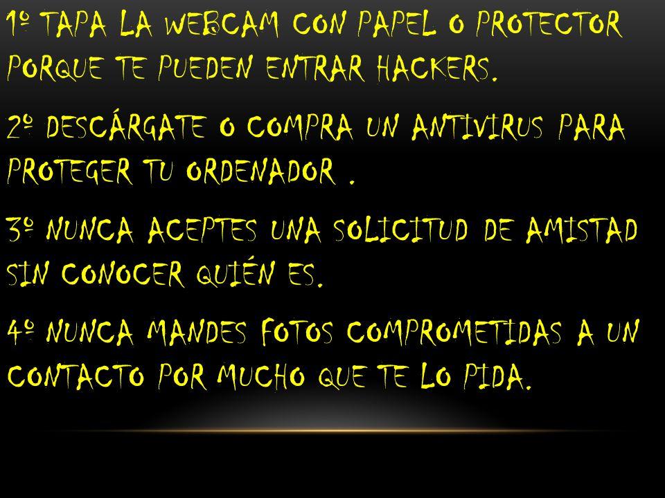 1º TAPA LA WEBCAM CON PAPEL O PROTECTOR PORQUE TE PUEDEN ENTRAR HACKERS.