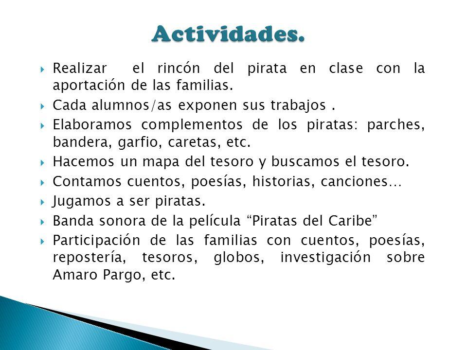 Realizar el rincón del pirata en clase con la aportación de las familias. Cada alumnos/as exponen sus trabajos. Elaboramos complementos de los piratas