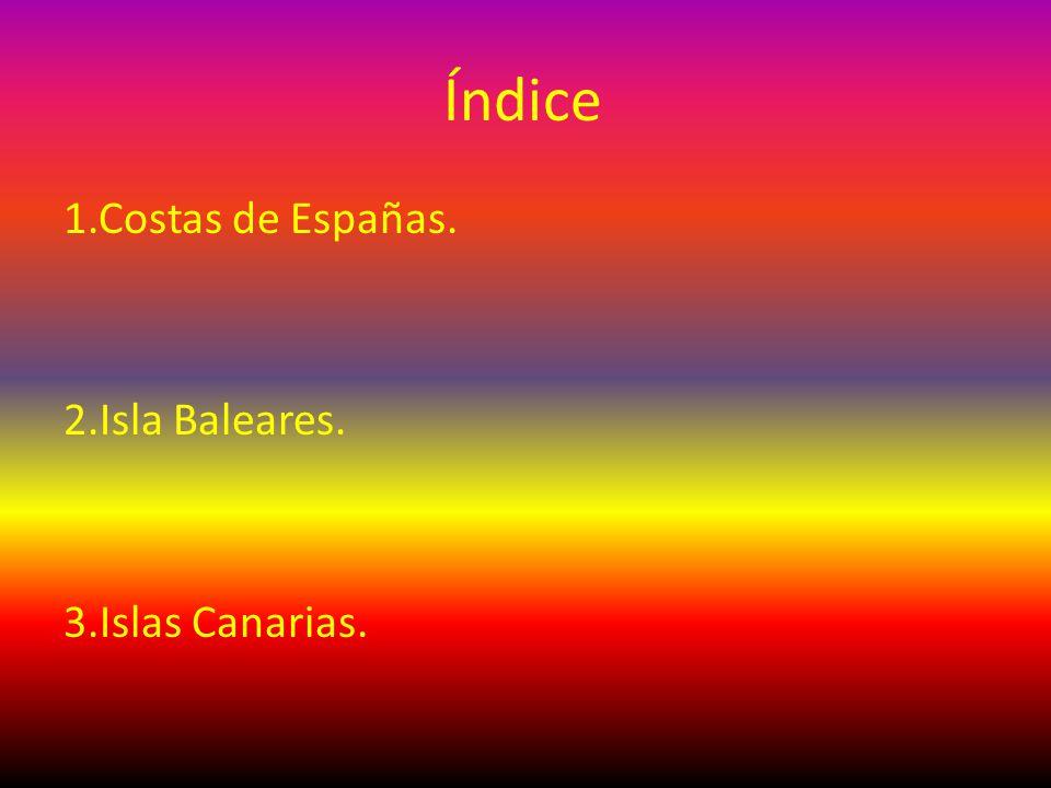 Índice 1.Costas de Españas. 2.Isla Baleares. 3.Islas Canarias.