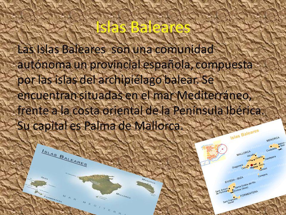 Islas Baleares Las Islas Baleares son una comunidad autónoma un provincial española, compuesta por las islas del archipiélago balear. Se encuentran si