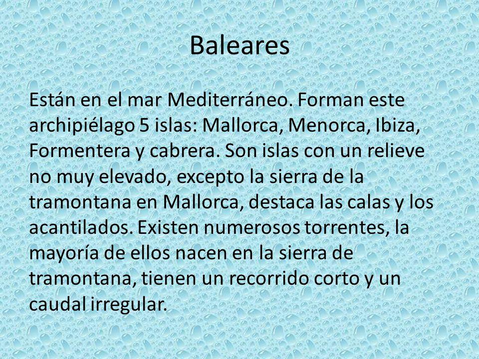 Baleares Están en el mar Mediterráneo. Forman este archipiélago 5 islas: Mallorca, Menorca, Ibiza, Formentera y cabrera. Son islas con un relieve no m