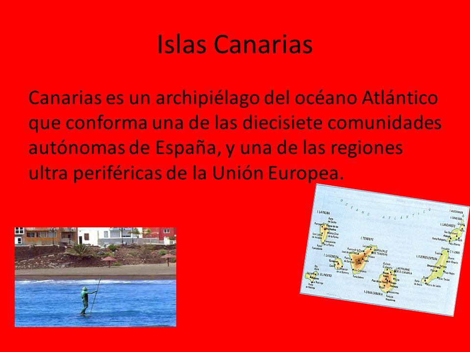 Islas Canarias Canarias es un archipiélago del océano Atlántico que conforma una de las diecisiete comunidades autónomas de España, y una de las regio