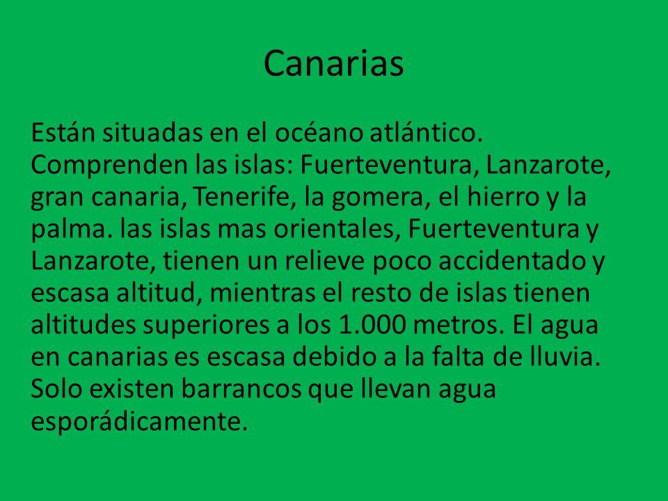 Canarias Están situadas en el océano atlántico. Comprenden las islas: Fuerteventura, Lanzarote, gran canaria, Tenerife, la gomera, el hierro y la palm