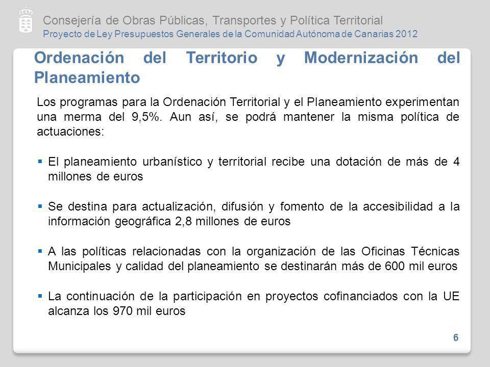 Proyecto de Ley Presupuestos Generales de la Comunidad Autónoma de Canarias 2012 Consejería de Obras Públicas, Transportes y Política Territorial 7 7 Transporte El 19% del presupuesto de la Consejería se destina al cumplimiento de los compromisos en la política de transportes, puesto que la cohesión territorial de Canarias y su acercamiento al resto del mundo es un eje básico de actuación, sin perjuicio de las transferencias a Cabildos (Sección 20): Para el apoyo y fomento del transporte colectivo por carretera se destinan de 30 millones de euros La compensación al transporte marítimo y aéreo interinsular de los residentes en Canarias asciende a 17 millones de euros Para la amortización de la infraestructura del metro ligero (tranvía) de Tenerife se consignan 8 millones de euros Las distintas subvenciones para el transporte interinsular de mercancías superan los 5,5 millones de euros La contratación de Obligaciones de Servicio Público cuenta con una partida de 3,3 millones de euros