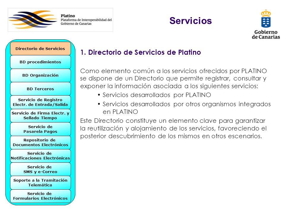 Servicios 1. Directorio de Servicios de Platino Como elemento común a los servicios ofrecidos por PLATINO se dispone de un Directorio que permite regi