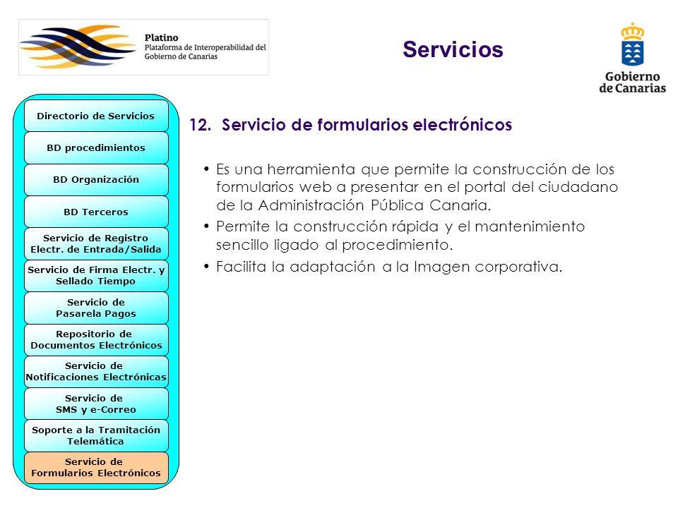 12. Servicio de formularios electrónicos Es una herramienta que permite la construcción de los formularios web a presentar en el portal del ciudadano