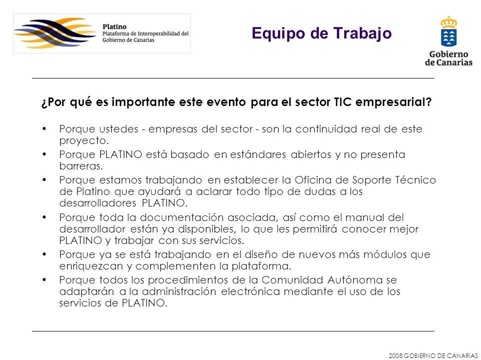 2008 GOBIERNO DE CANARIAS Equipo de Trabajo ¿Por qué es importante este evento para el sector TIC empresarial? Porque ustedes - empresas del sector -