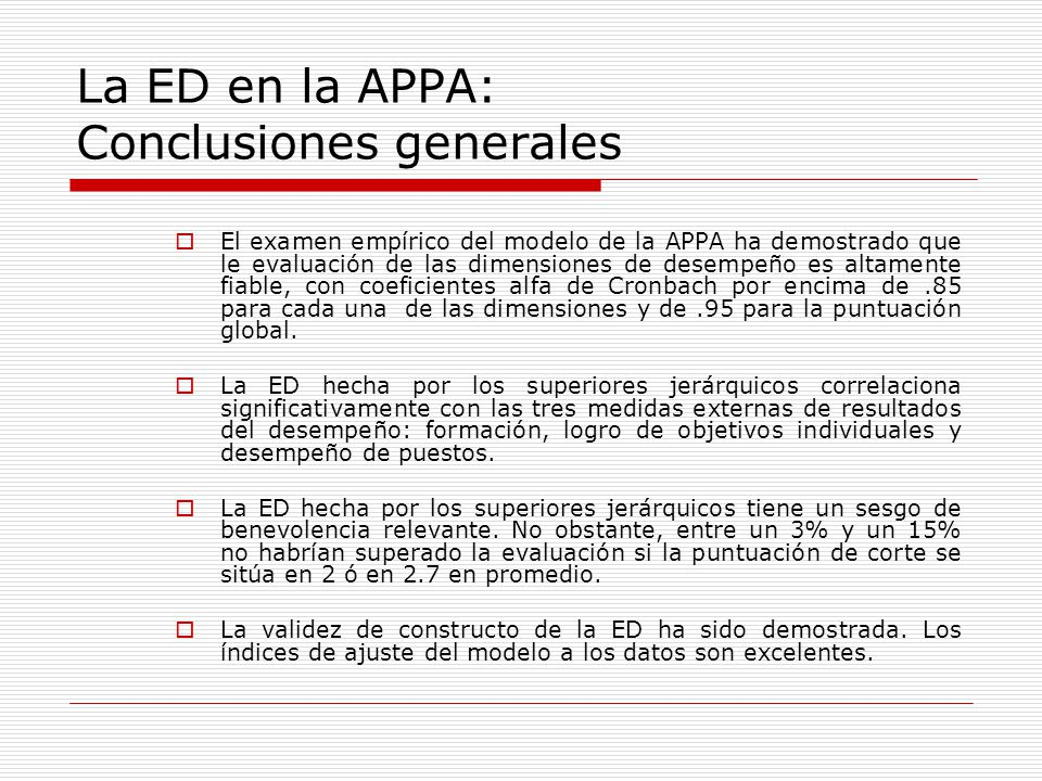 La ED en la APPA: Conclusiones generales El examen empírico del modelo de la APPA ha demostrado que le evaluación de las dimensiones de desempeño es a
