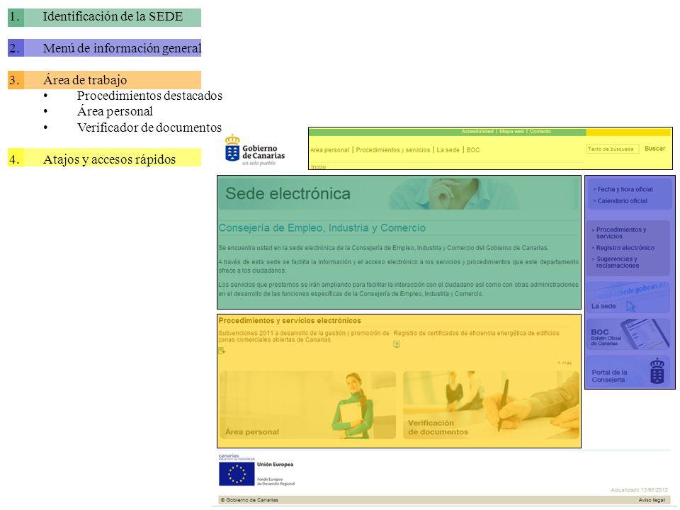 1.Identificación de la SEDE 2.Menú de información general 3.Área de trabajo Procedimientos destacados Área personal Verificador de documentos 4.Atajos y accesos rápidos En esta área se describe e identifica correctamente la SEDE electrónica en la que se encuentra.