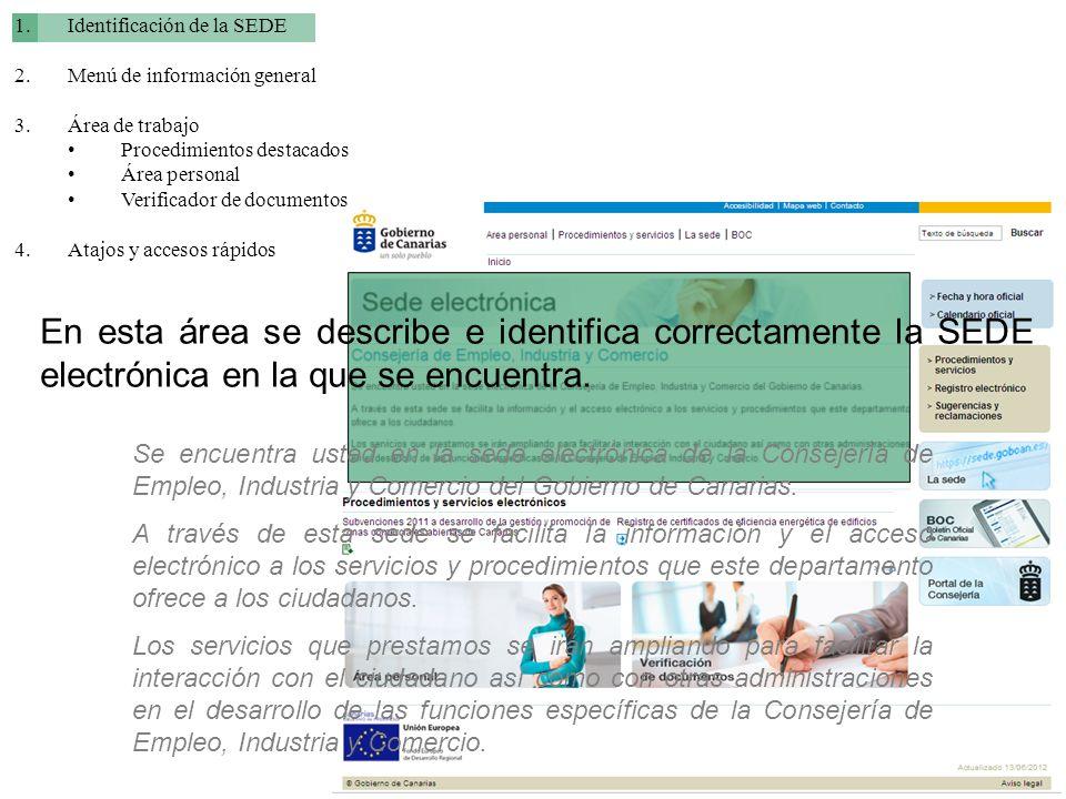 1.Identificación de la SEDE 2.Menú de información general 3.Área de trabajo Procedimientos destacados Área personal Verificador de documentos 4.Atajos y accesos rápidos En verificación de documentos: Se puede verificar la validez de los documentos emitidos por el Gobierno de Canarias a través del código verificación.