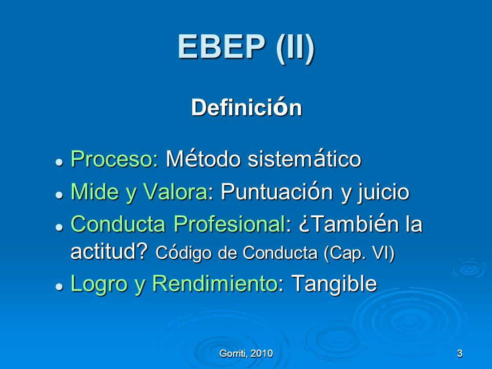 Gorriti, 20103 EBEP (II) Definici ó n Proceso: M é todo sistem á tico Proceso: M é todo sistem á tico Mide y Valora: Puntuaci ó n y juicio Mide y Valo