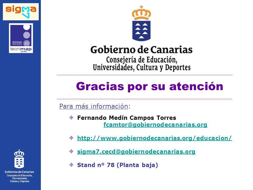 Consejería de Educación, Universidades, Cultura y Deportes Gracias por su atención Fernando Medín Campos Torres fcamtor@gobiernodecanarias.org http://www.gobiernodecanarias.org/educacion/ sigma7.cecd@gobiernodecanarias.org Stand nº 78 (Planta baja) Para más información: