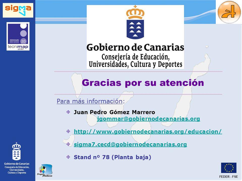 Consejería de Educación, Universidades, Cultura y Deportes FEDER - FSE Gracias por su atención Juan Pedro Gómez Marrero jgommar@gobiernodecanarias.org