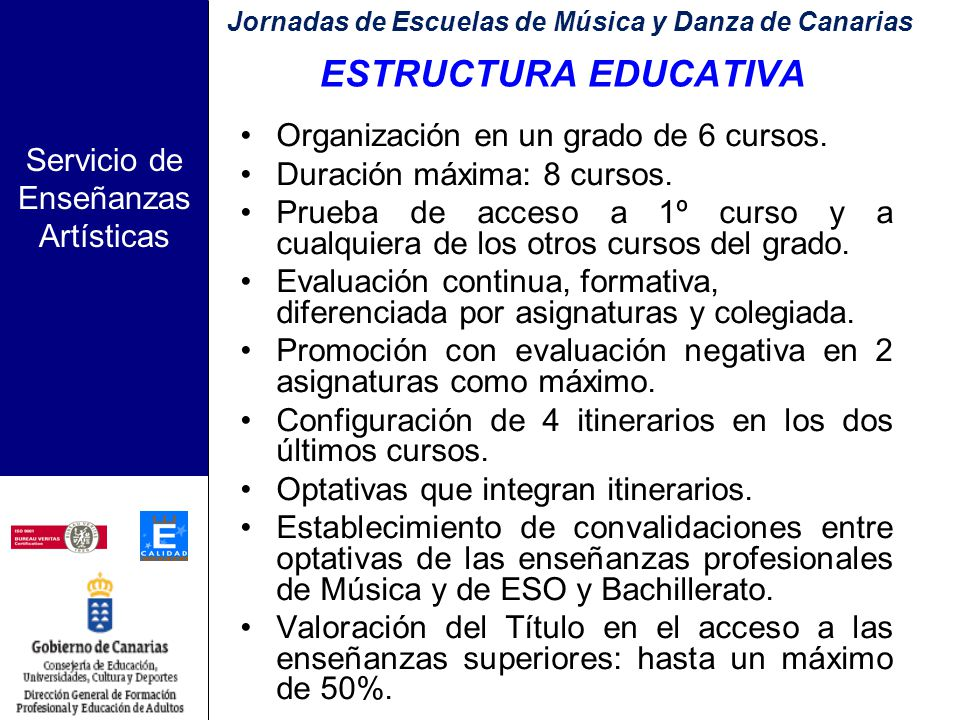 Servicio de Enseñanzas Artísticas ESTRUCTURA EDUCATIVA Organización en un grado de 6 cursos.
