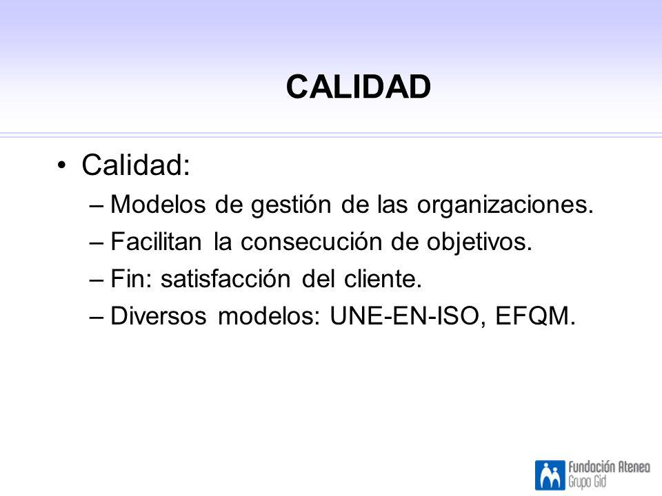 CALIDAD Calidad: –Modelos de gestión de las organizaciones.