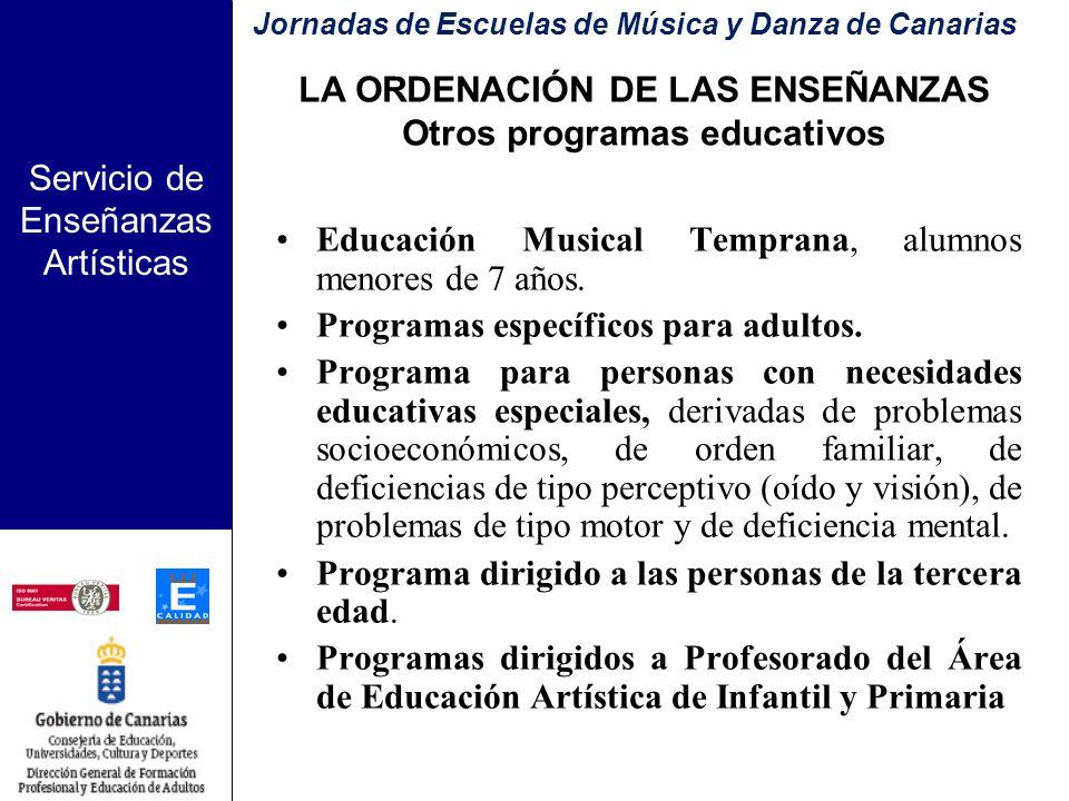 Servicio de Enseñanzas Artísticas LA ORDENACIÓN DE LAS ENSEÑANZAS Programas educativos Escuelas de Música y Danza: - Música y movimiento (4 a 8 años) - Práctica instrumental (mínimo 3 especialidades sinfónicas) - Formación musical complementaria a la práctica instrumental.