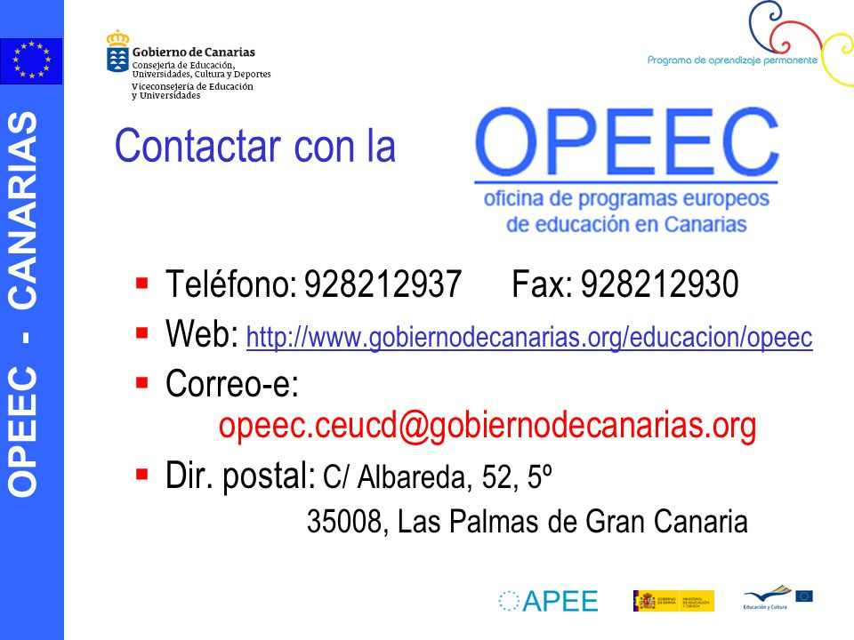 OPEEC - CANARIAS Contactar con la Teléfono: 928212937 Fax: 928212930 Web: http://www.gobiernodecanarias.org/educacion/opeec http://www.gobiernodecanar