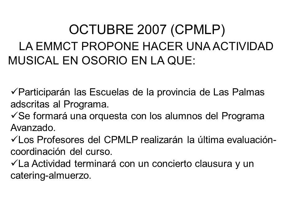 OCTUBRE 2007 (CPMLP) LA EMMCT PROPONE HACER UNA ACTIVIDAD MUSICAL EN OSORIO EN LA QUE: Participarán las Escuelas de la provincia de Las Palmas adscritas al Programa.