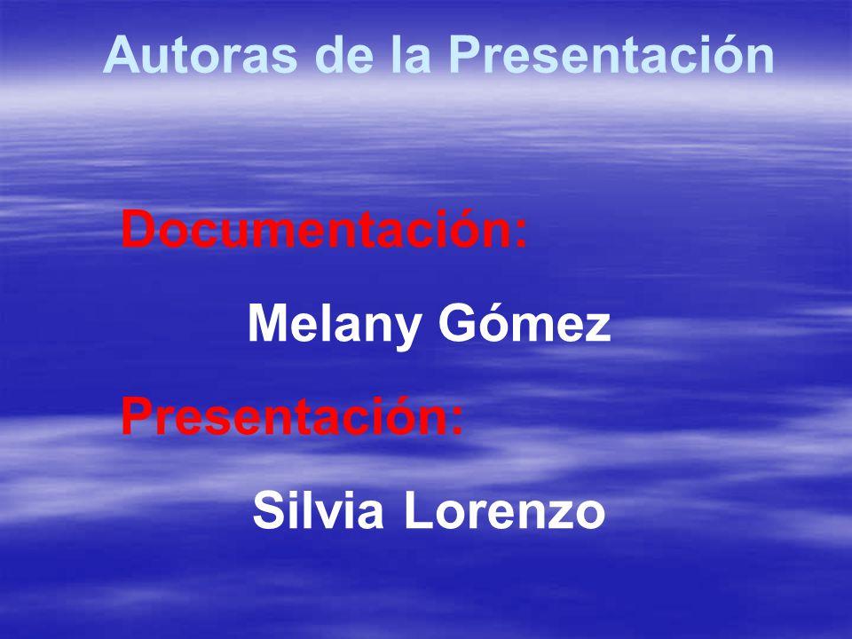 Documentación: Melany Gómez Presentación: Silvia Lorenzo Autoras de la Presentación