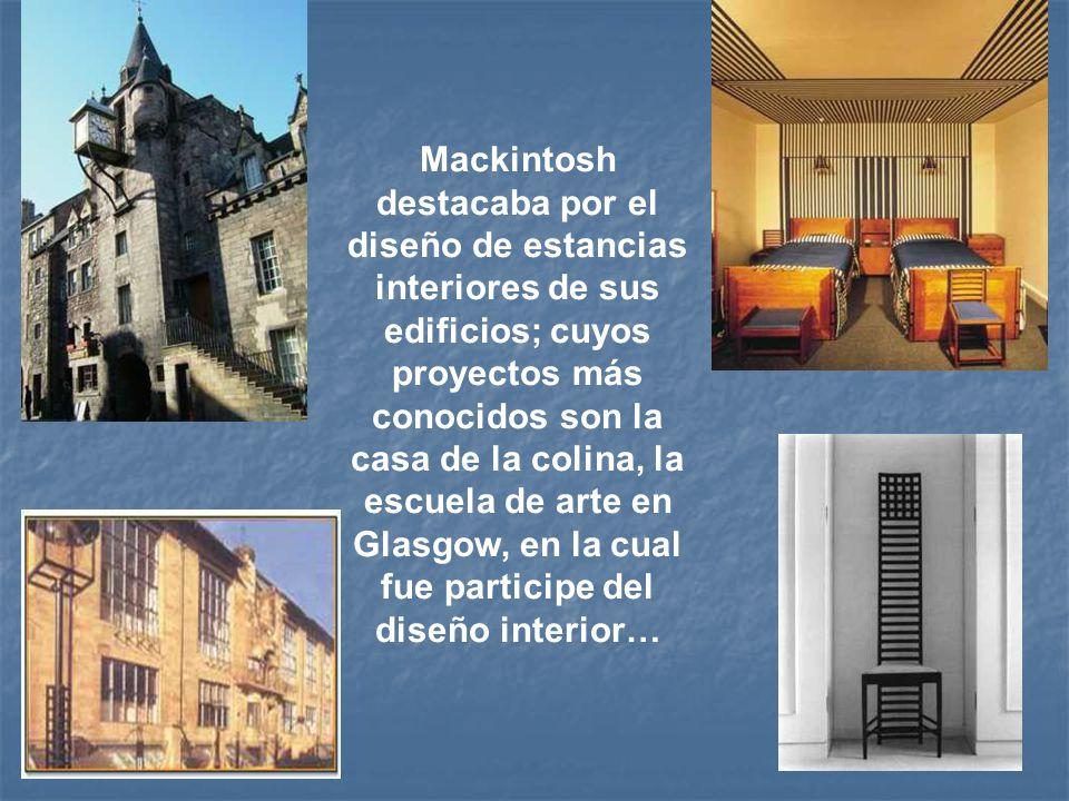 Mackintosh destacaba por el diseño de estancias interiores de sus edificios; cuyos proyectos más conocidos son la casa de la colina, la escuela de art