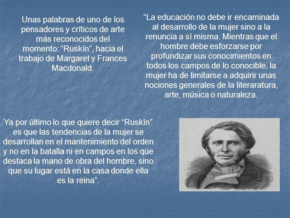 Unas palabras de uno de los pensadores y críticos de arte más reconocidos del momento: Ruskín, hacia el trabajo de Margaret y Frances Macdonald. La ed