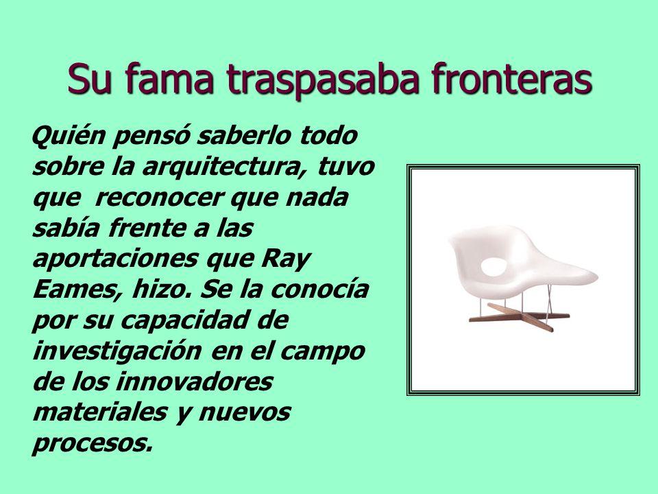 Su fama traspasaba fronteras Quién pensó saberlo todo sobre la arquitectura, tuvo que reconocer que nada sabía frente a las aportaciones que Ray Eames
