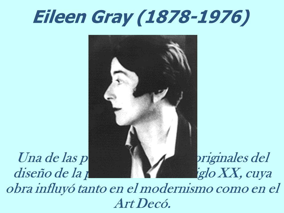 Eileen Gray (1878-1976) Una de las personalidades más originales del diseño de la primera mitad del siglo XX, cuya obra influyó tanto en el modernismo