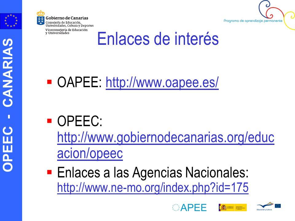 OPEEC - CANARIAS Enlaces de interés OAPEE: http://www.oapee.es/http://www.oapee.es/ OPEEC: http://www.gobiernodecanarias.org/educ acion/opeec http://www.gobiernodecanarias.org/educ acion/opeec Enlaces a las Agencias Nacionales: http://www.ne-mo.org/index.php id=175 http://www.ne-mo.org/index.php id=175