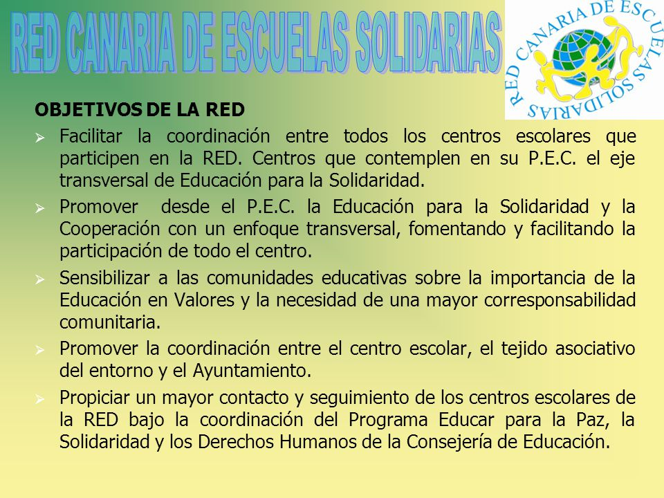 OBJETIVOS DE LA RED Facilitar la coordinación entre todos los centros escolares que participen en la RED.