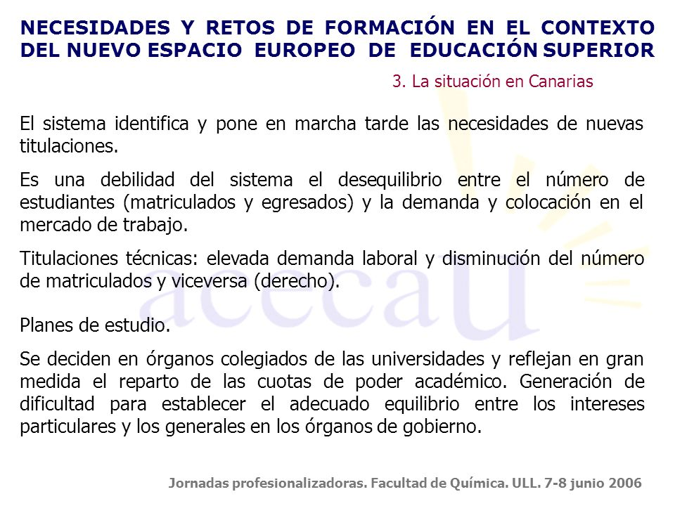 NECESIDADES Y RETOS DE FORMACIÓN EN EL CONTEXTO DEL NUEVO ESPACIO EUROPEO DE EDUCACIÓN SUPERIOR Jornadas profesionalizadoras.