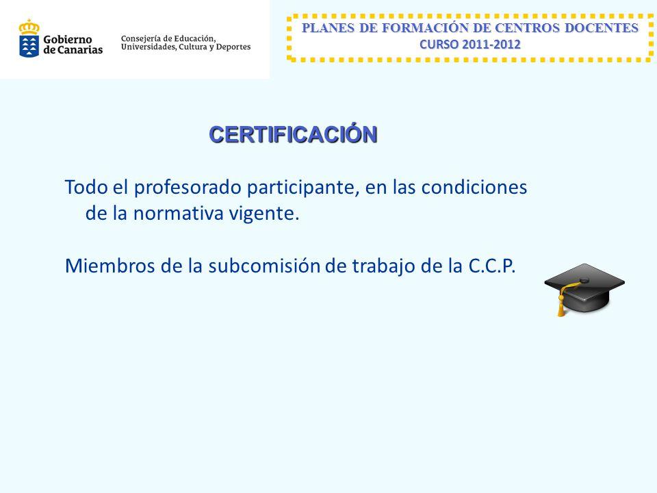 PLANES DE FORMACIÓN DE CENTROS DOCENTES CURSO 2011-2012 CERTIFICACIÓN Todo el profesorado participante, en las condiciones de la normativa vigente.