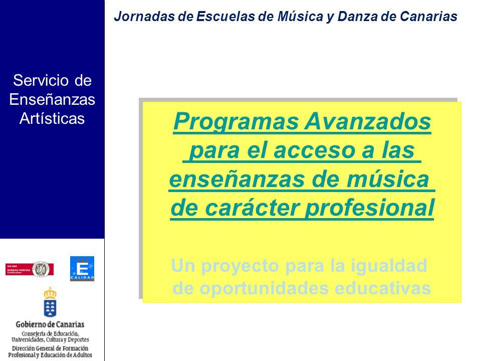 Servicio de Enseñanzas Artísticas Gran Canaria, 3 de Julio de 2008 Programas Avanzados para el acceso a Enseñanzas Profesionales